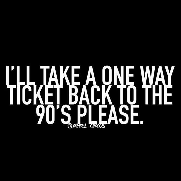 Best Funny Quotes One Way Ticket Back To The 90 S Quotess