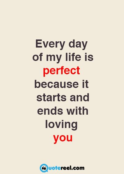 Perfect Love Quotes For Her Magnificent Love Quotes For Her Every Day Of My Life Is Perfect Because It