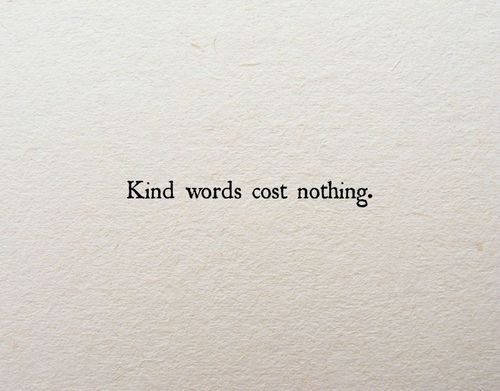 Quotes about Life : Kind words cost nothing //... - Quotess ...