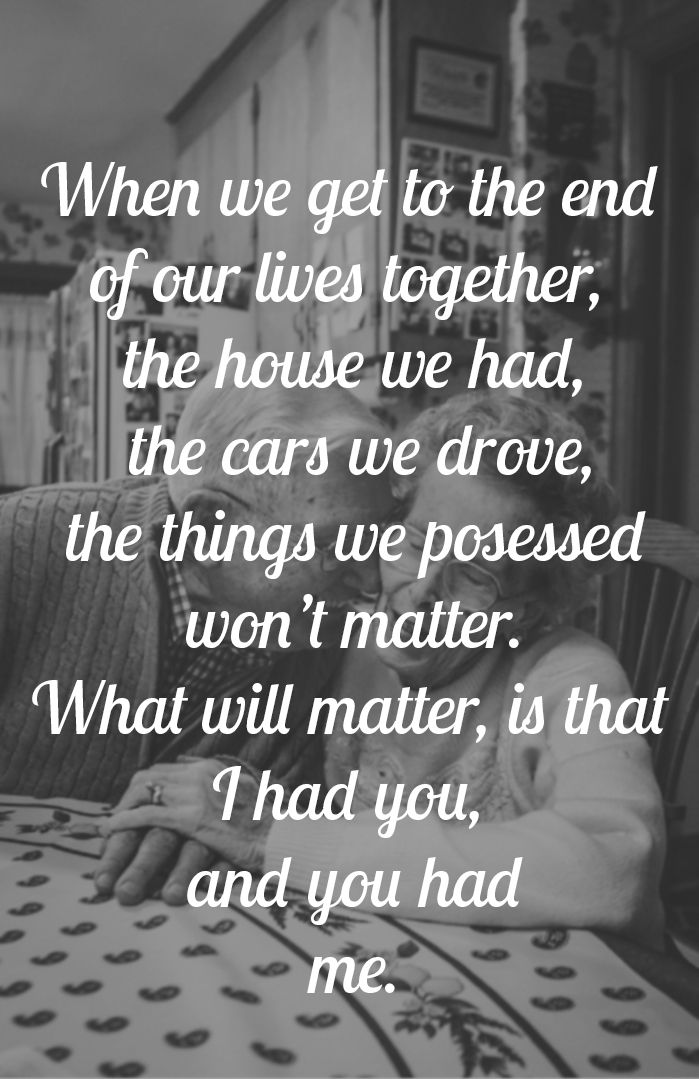 Together Love Quotes Awesome Quotes About Love  Elderly Love Growing Old Together It's All I