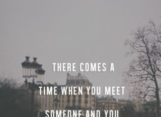 Quotes About Love There Comes A Time When You Meet Someone And