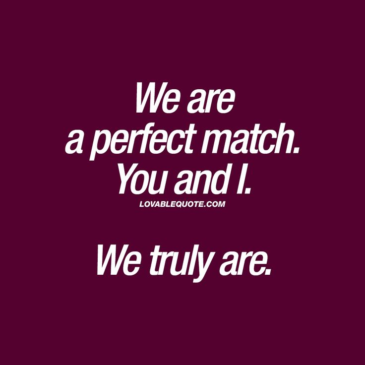 Long Distance Love Quotes We Are A Perfect Match You And I We