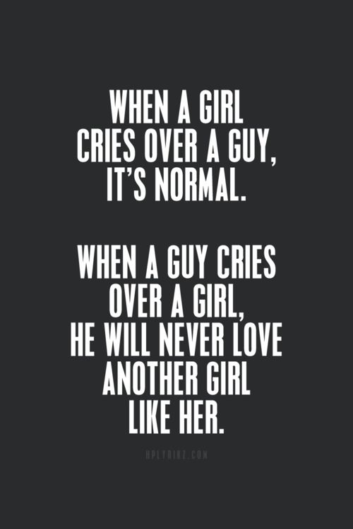 Love Quotes For Her When A Girl Cries Over A Guy Its Normal When