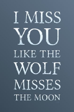Love Quotes For Him I Miss You Like The Wolf Misses The Moon Long