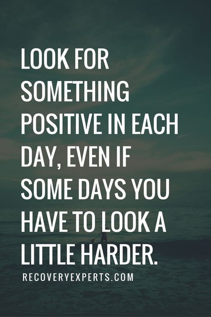 Quotes About Life LOOK FOR SOMETHING POSITIVE IN EACH DAY EVEN