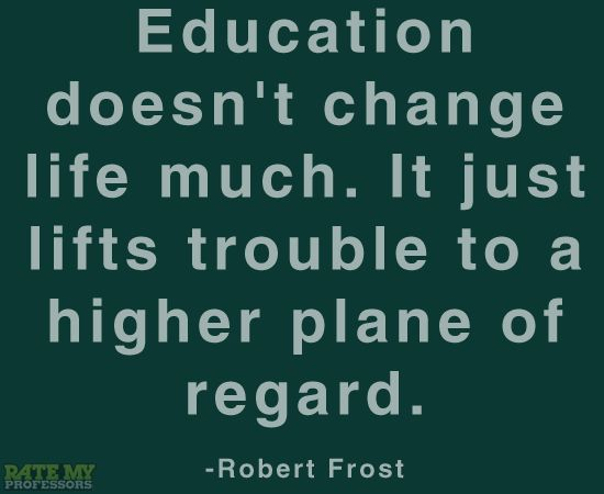 "Education And Life Quotes Classy Quotes About Wisdom  ""Education Doesn't Change Life Muchit Just"