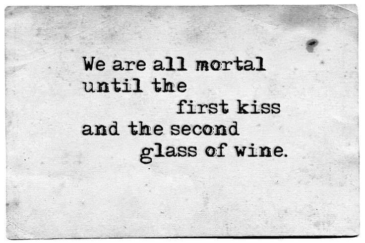 Wine Love Quotes Fascinating Top Quotes About Love  We Are All Mortal Until The First Kiss And