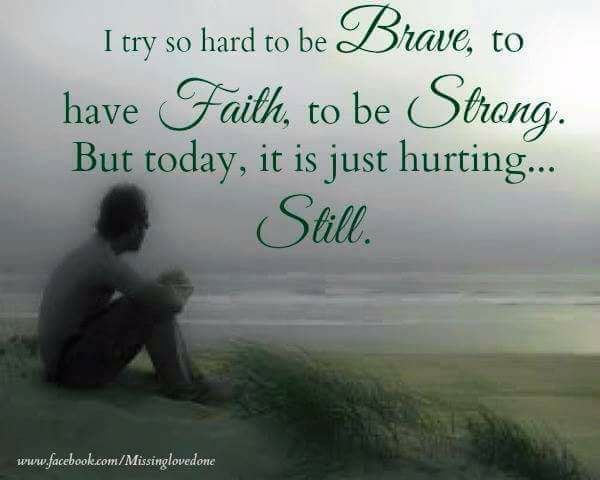 Quotes About Missing I Try So Hard To Be Brave To Have Faith To