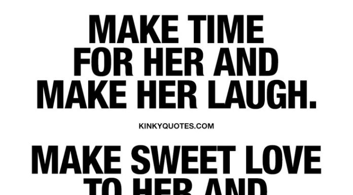 Love Quotes For Her Make Time For Her Make Her Laugh Make Sweet