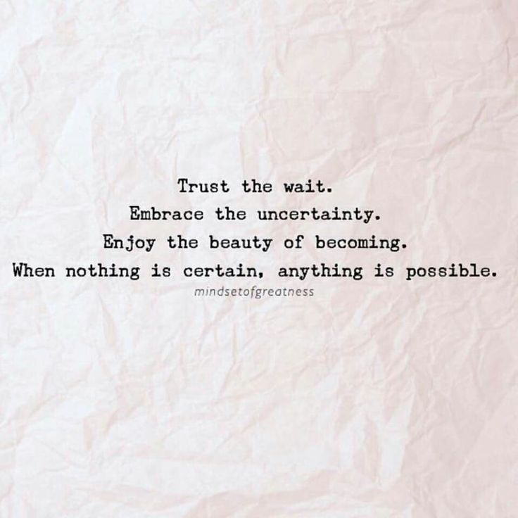 Quotes About Trust In Him Trust The Wait Embrace The Uncertainty Enjoy The Beauty Of Becoming When Nothing Quotess Bringing You The Best Creative Stories From Around The World