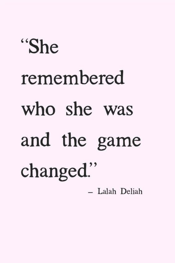 Life Quote She Remembered Who She Was And The Game Changed