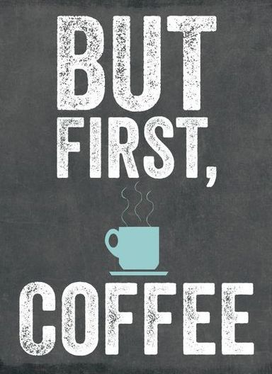 inspirational work quotes but first coffee