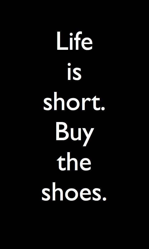 Favorite Quotes About Life Prepossessing Inspirational Work Quotes  Life Is Short Buy The Shoes.i Just