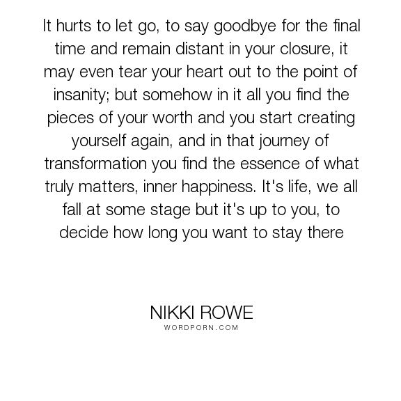 Love Quotes For Her Nikki Rowe It Hurts To Let Go To Say