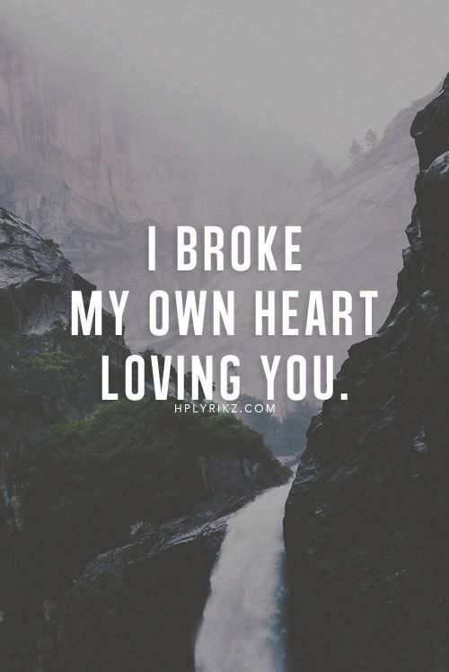 Quotes About Strength I Broke My Own Heart Loving You Quotess