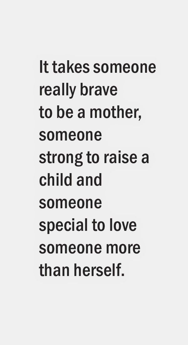 Strength Quotes It Takes Someone Really Brave To Be A Mother