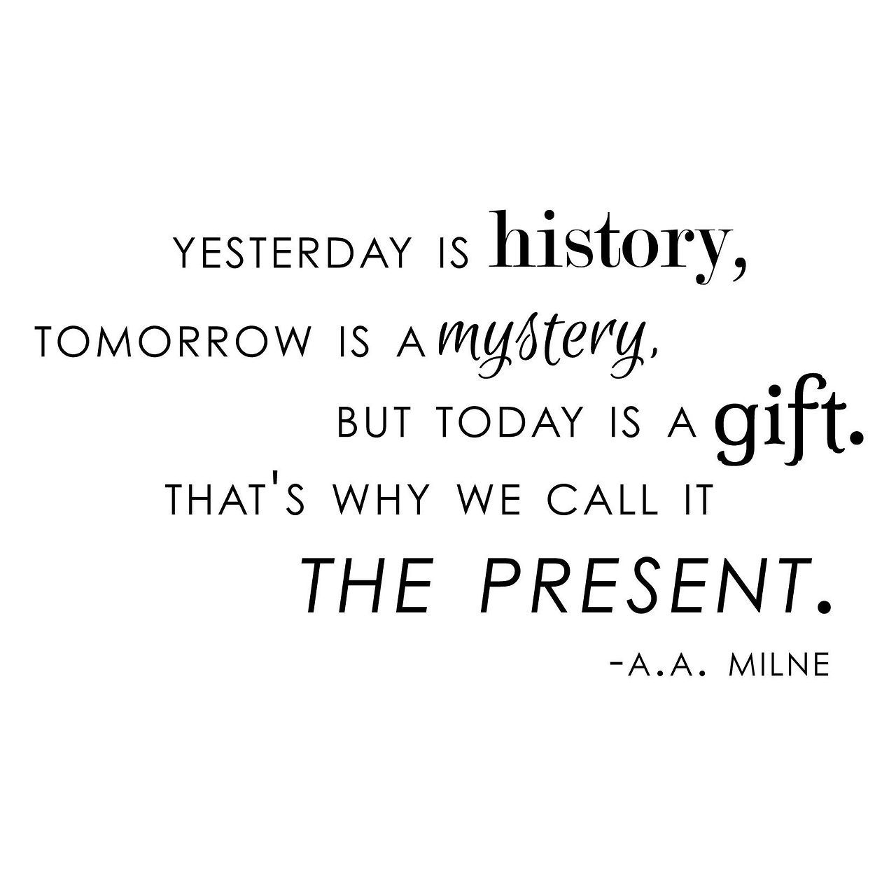 Quote For Today About Life Life Quote  Yesterday Is History Tomorrow Is A Mystery But