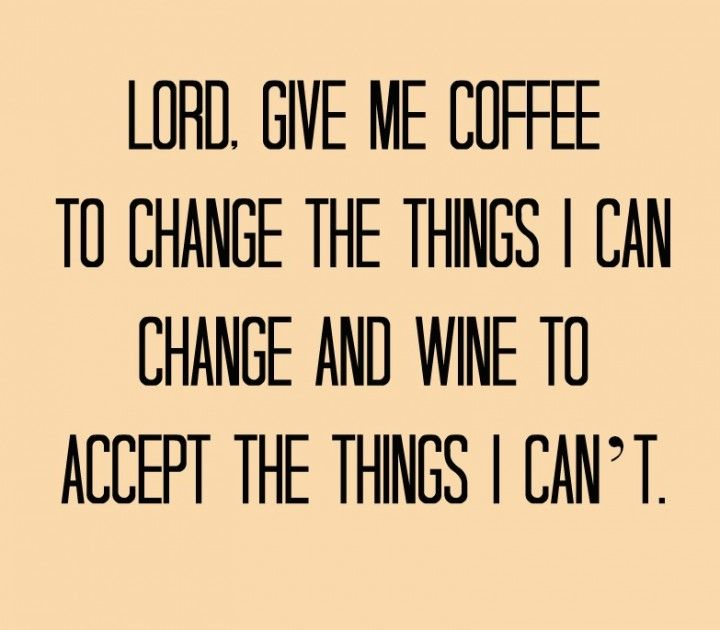 Inspirational Work Quotes : Coffee and wine in the serenity ...