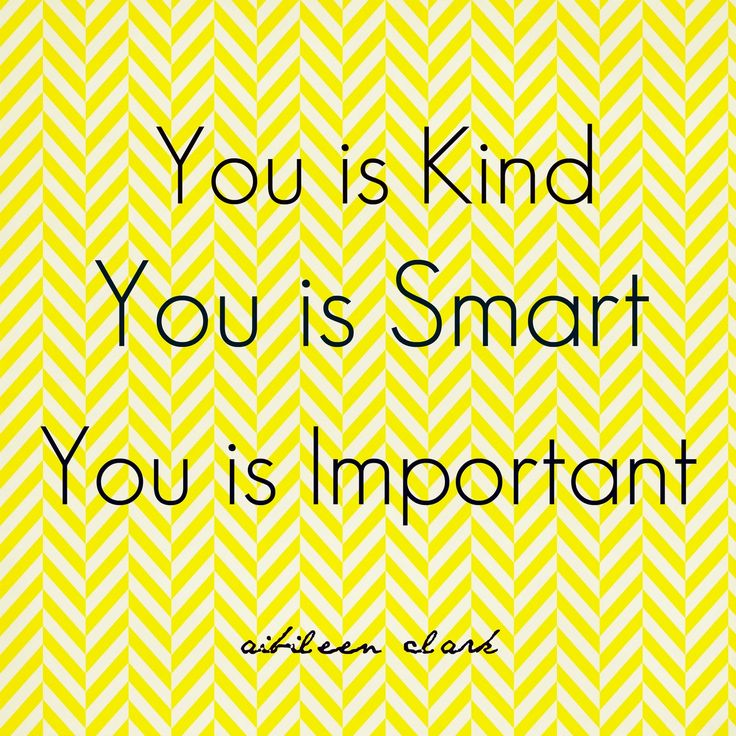 Strength Quotes : you is kind, you is smart, you is ...