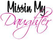 Quotes about Missing : Missing my Daughter but am so glad ...