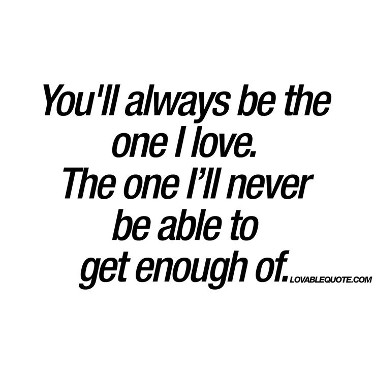 Loving Him Quotes Extraordinary Love Quotes For Him You'll Always Be The One I Love The One I'll