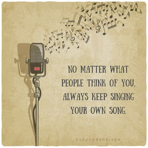 Positive Quotes Always Keep Singing Your Own Song No Matter What