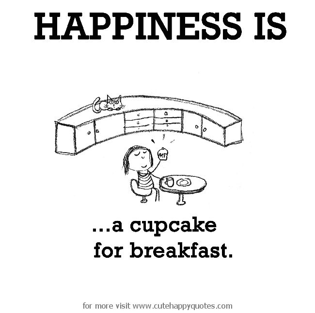 Positive Quotes : Happiness is, a cupcake for breakfast ...
