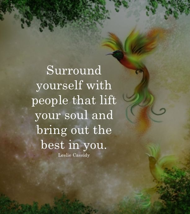 Positive Quotes Surround Yourself With People That Lift Your Soul