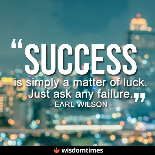 Quotes About Success Success In Life Is Not About Luck It Is