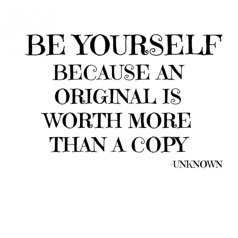 Quote About Yourself Life Quote  Be Yourself Because An Original Is Worth More Than A