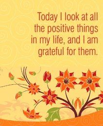 positive-quotes-today-i-look-at-all-the-positive-things-in-my-life-and-i-am-grateful-for-them.jpg