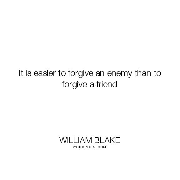 """William Blake Love Quotes: """"It Is Easier To Forgive An"""