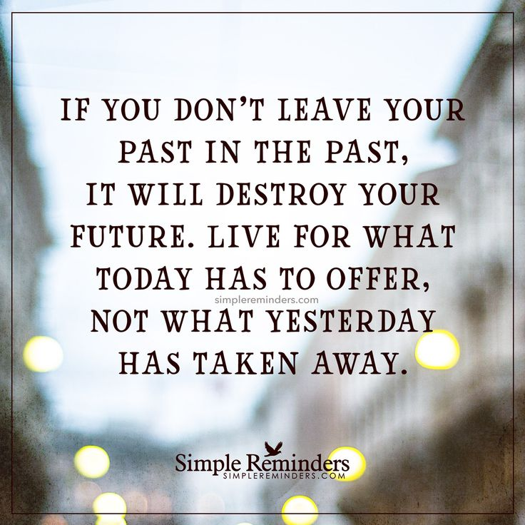moving on quotes leave your past in the past if you don t leave