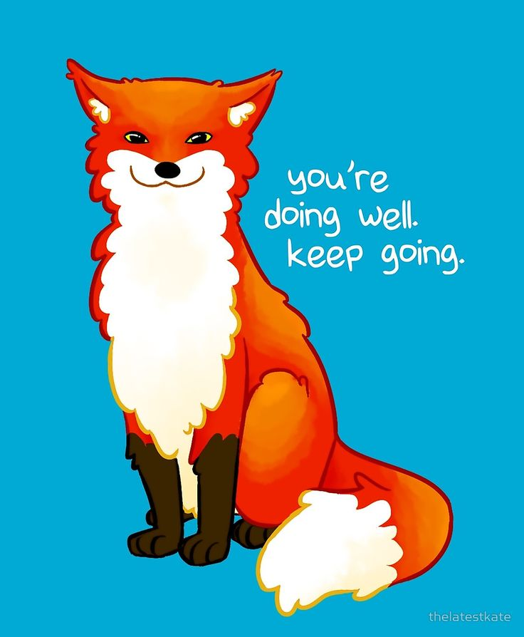 "Quotes about Life : ""You're doing well. Keep going."" Fox by ..."