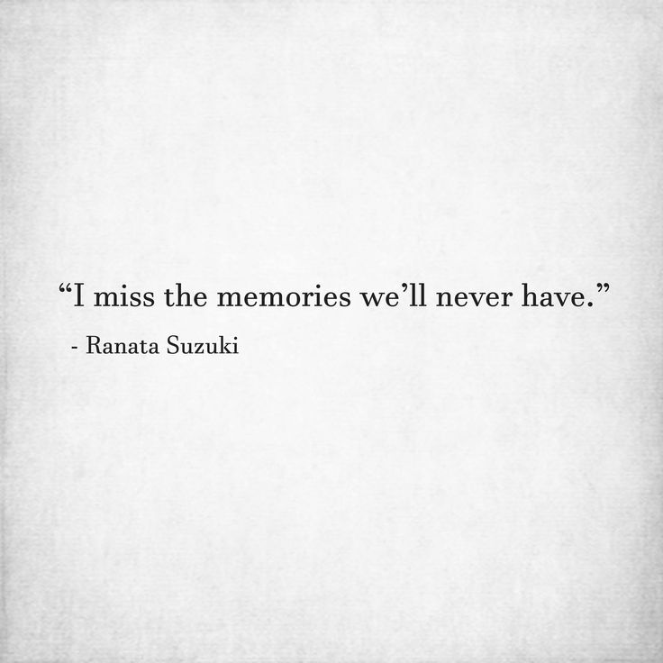 Quotes About Missing I Miss The Memories We Ll Never Have Quotess Bringing You The Best Creative Stories From Around The World