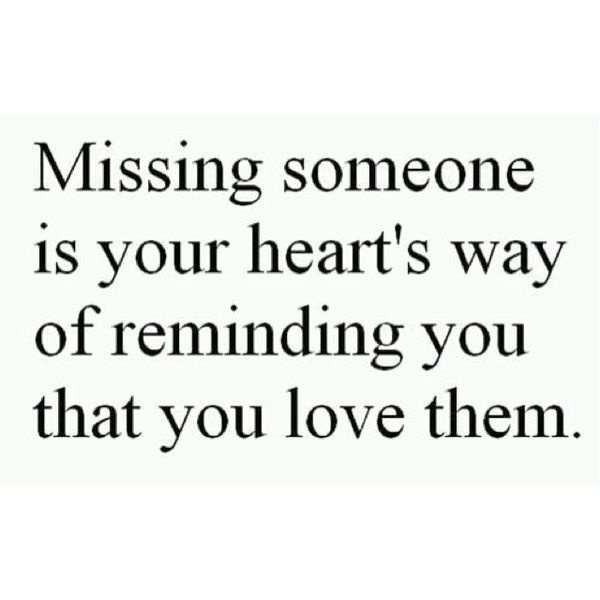 Quotes About Missing Missing Someone Is Your Hearts Way Of