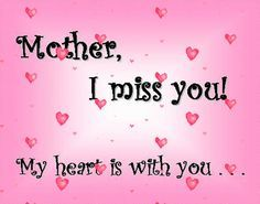 Mothers Day Quotes Mother I Miss You My Heart Is With You