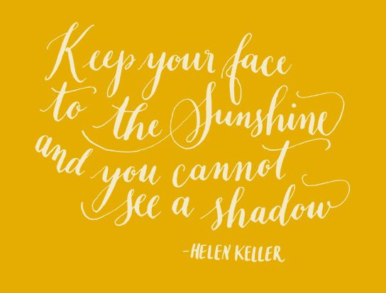 Quotes About Happiness Day 113 Keep Your Face To The Sunshine And