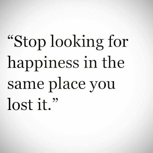 Quotes About Happiness Stop Looking For Happiness In The Same Place You Lost It Quotess Bringing You The Best Creative Stories From Around The World