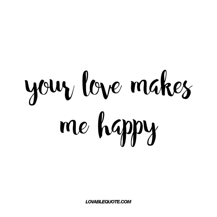 Quotes About Happiness Your Love Makes Me Happy When You Find Love That Amazing And True Kind Of Quotess Bringing You The Best Creative Stories From Around The World