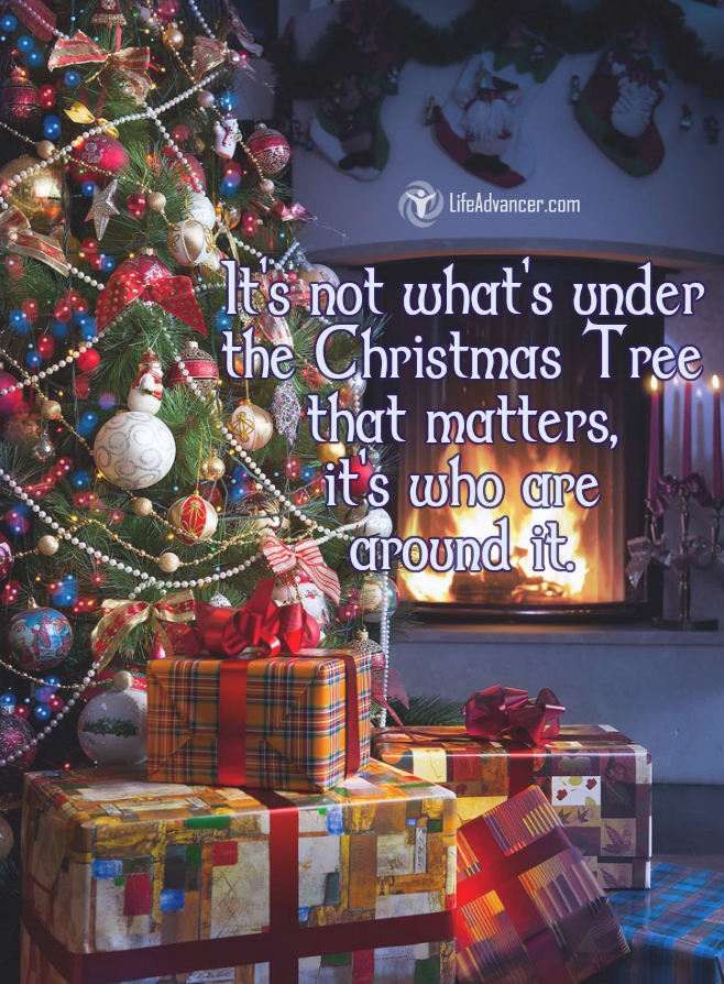 Quotes About Life Its Not Whats Under The Christmas Tree That